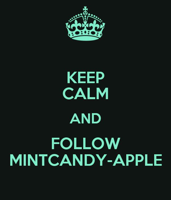 KEEP CALM AND FOLLOW MINTCANDY-APPLE