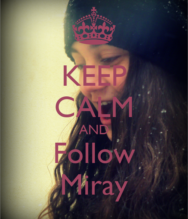 KEEP CALM AND Follow Miray