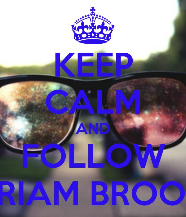KEEP CALM AND FOLLOW MIRIAM BROOKS
