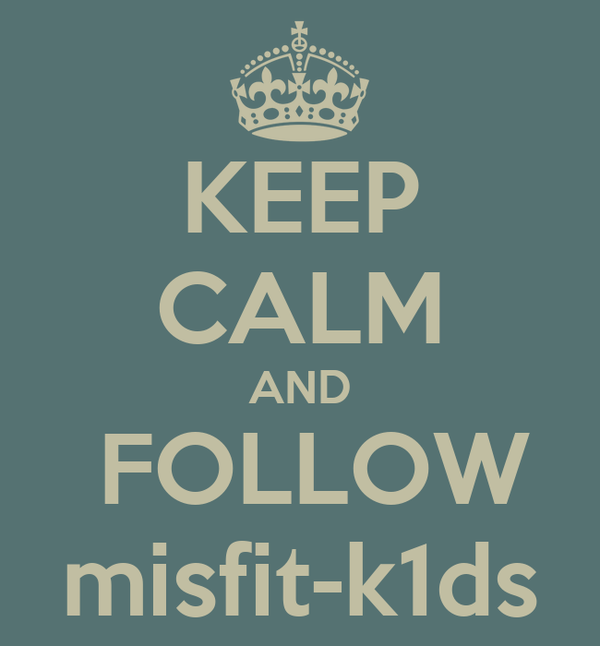 KEEP CALM AND  FOLLOW misfit-k1ds