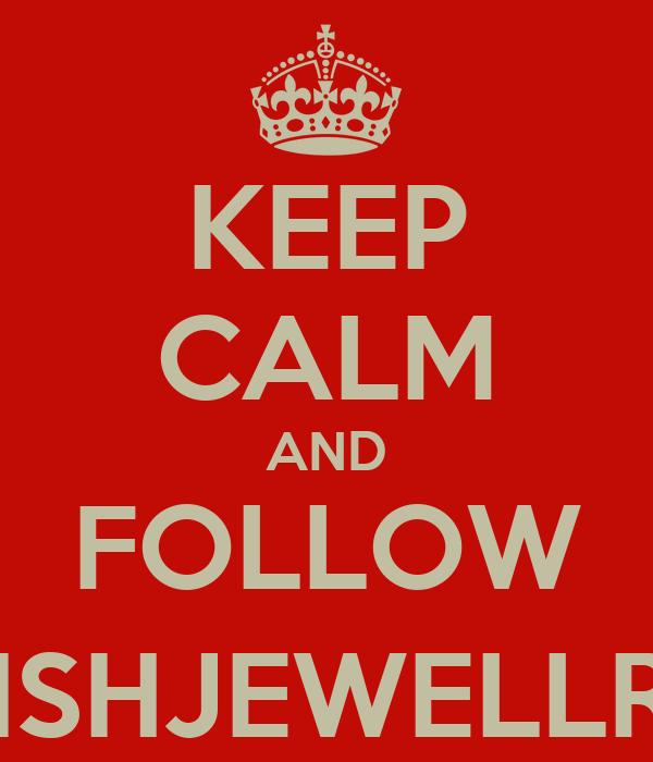 KEEP CALM AND FOLLOW @MISHJEWELLRAIN