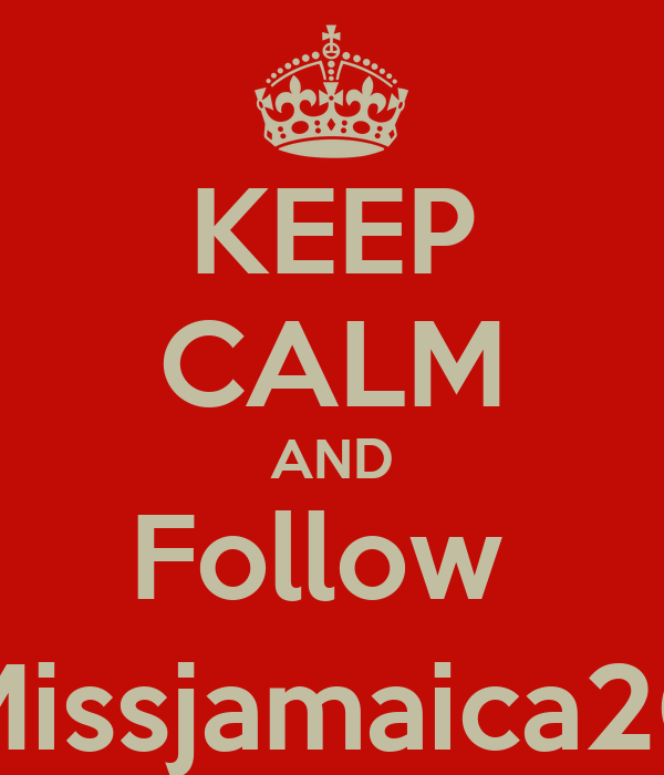 KEEP CALM AND Follow  @Missjamaica2012