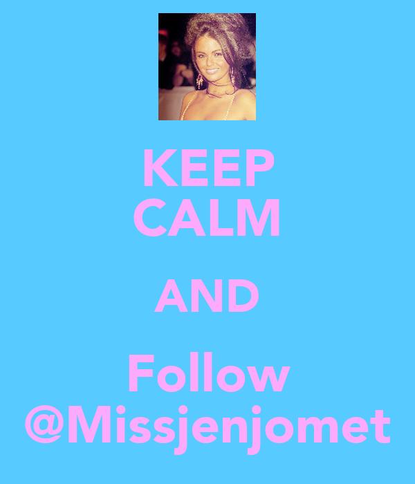 KEEP CALM AND Follow @Missjenjomet