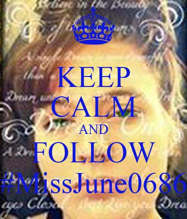 KEEP CALM AND FOLLOW #MissJune0686