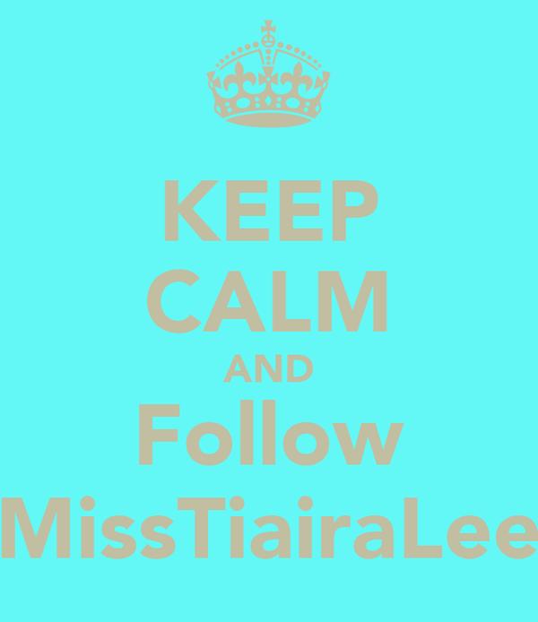 KEEP CALM AND Follow MissTiairaLee