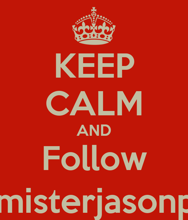 KEEP CALM AND Follow @misterjasonptu