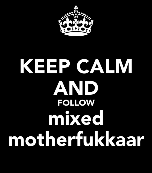 KEEP CALM AND FOLLOW mixed motherfukkaar