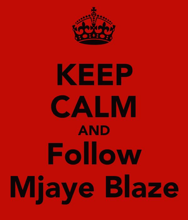 KEEP CALM AND Follow Mjaye Blaze