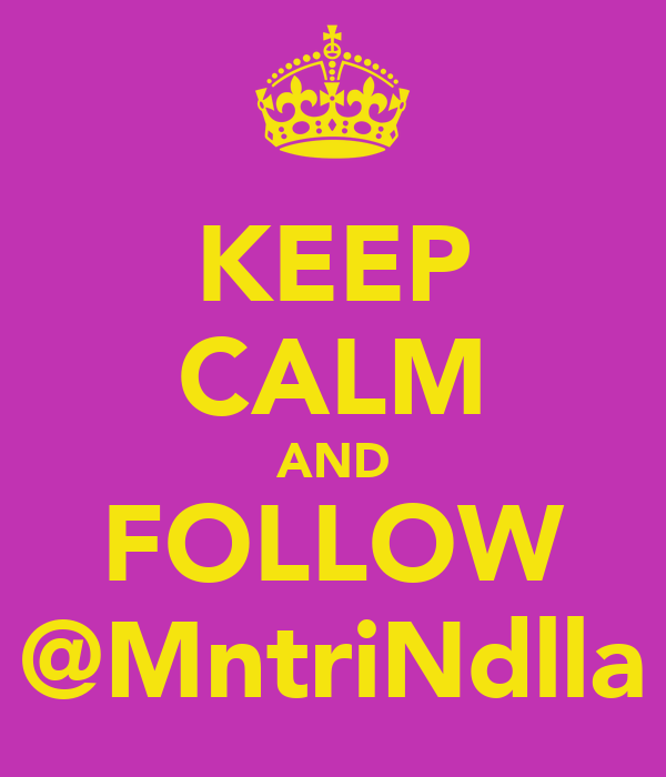 KEEP CALM AND FOLLOW @MntriNdlla
