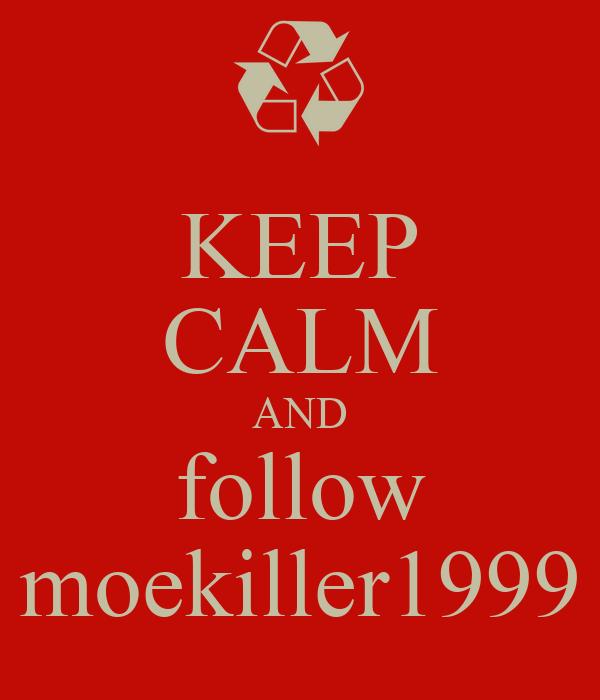KEEP CALM AND follow moekiller1999