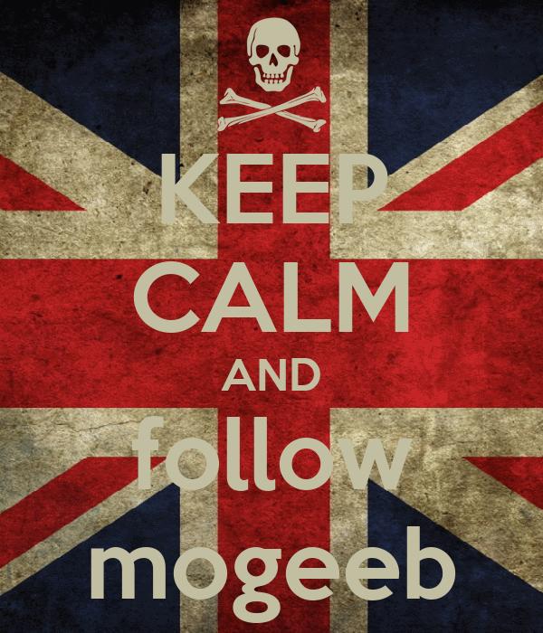 KEEP CALM AND follow mogeeb