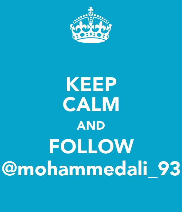 KEEP CALM AND FOLLOW @mohammedali_93