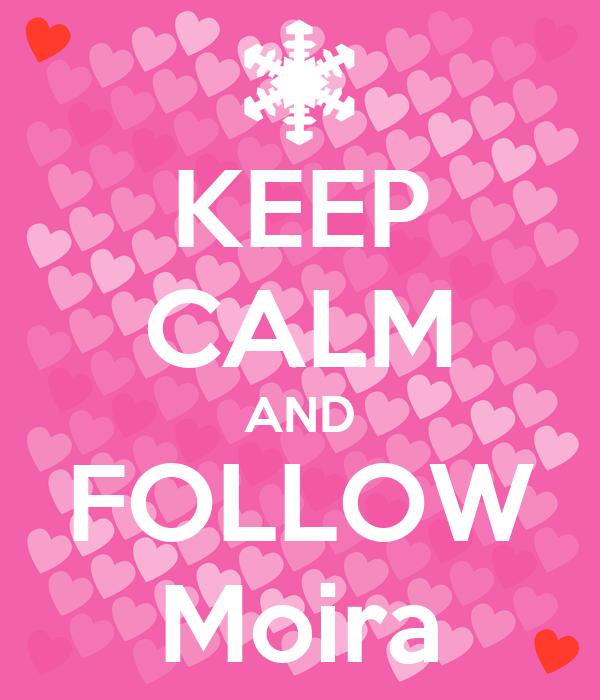 KEEP CALM AND FOLLOW Moira