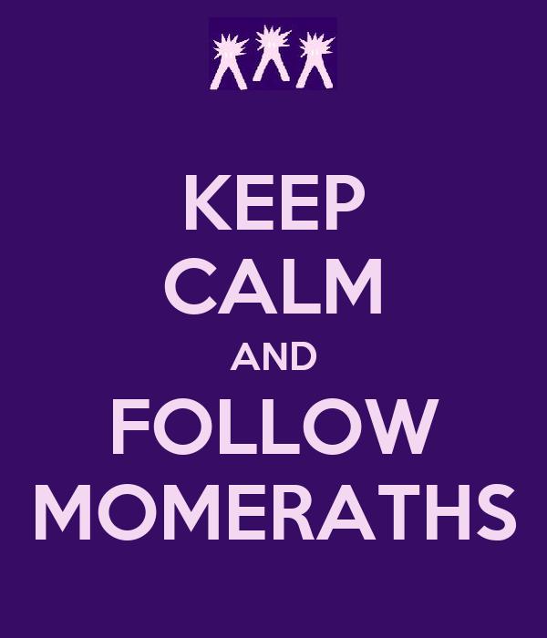 KEEP CALM AND FOLLOW MOMERATHS