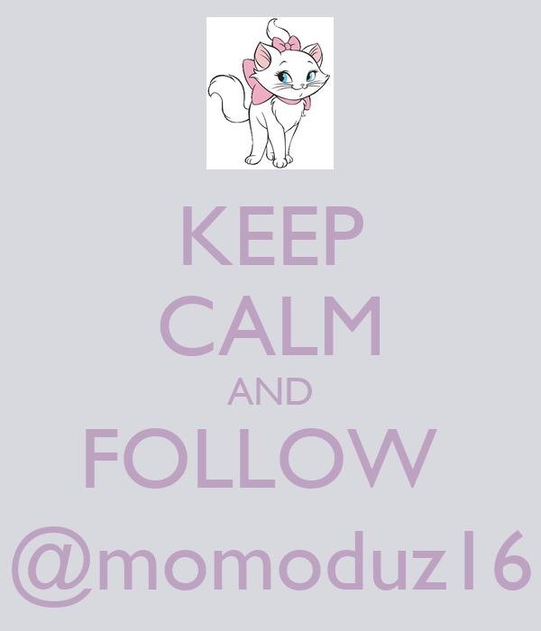 KEEP CALM AND FOLLOW  @momoduz16