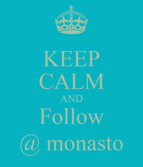 KEEP CALM AND Follow @ monasto