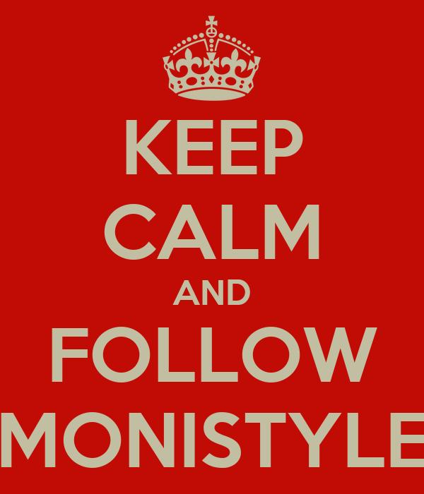 KEEP CALM AND FOLLOW MONISTYLE