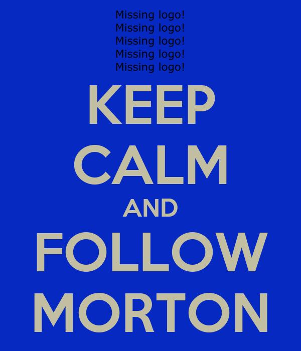 KEEP CALM AND FOLLOW MORTON