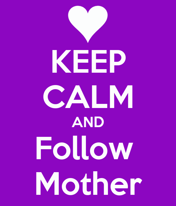 KEEP CALM AND Follow  Mother