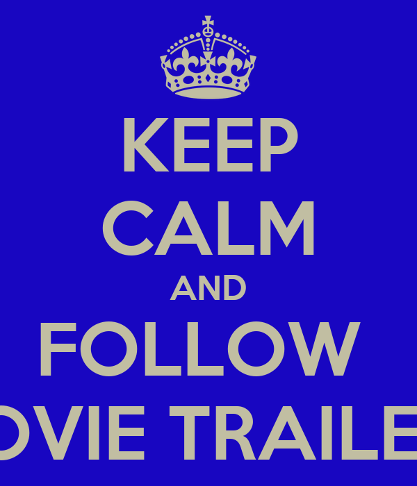 KEEP CALM AND FOLLOW  MOVIE TRAILERS