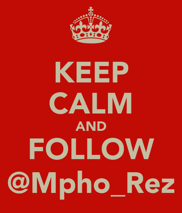KEEP CALM AND FOLLOW @Mpho_Rez