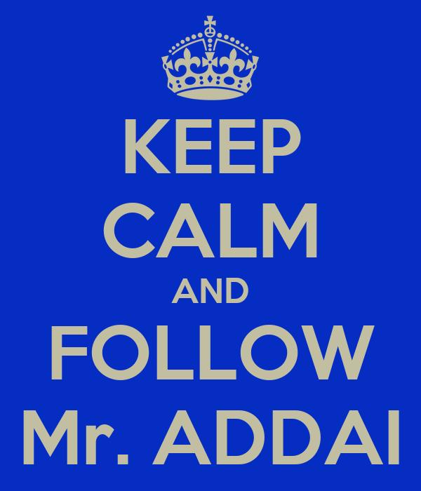 KEEP CALM AND FOLLOW Mr. ADDAI