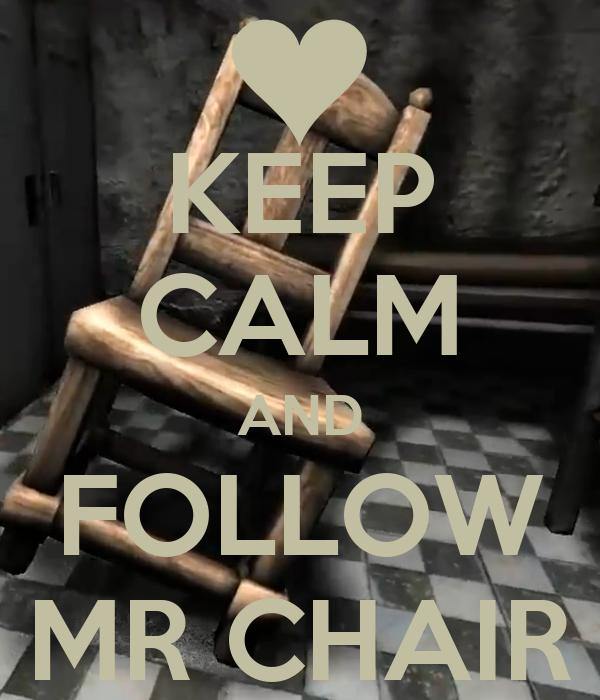 KEEP CALM AND FOLLOW MR CHAIR