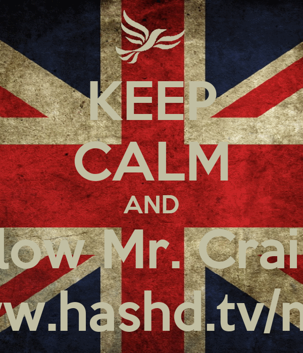 KEEP CALM AND Follow Mr. Crainer http://www.hashd.tv/mrcrainer