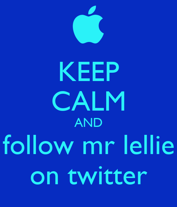 KEEP CALM AND follow mr lellie on twitter
