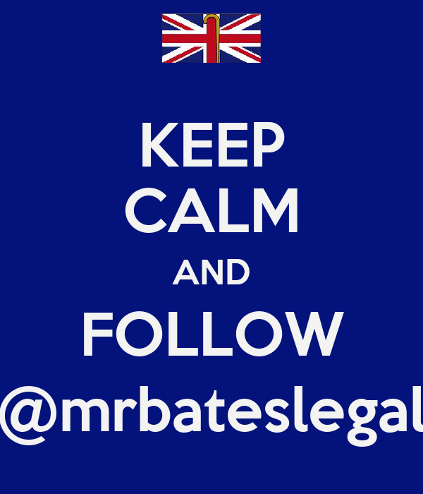 KEEP CALM AND FOLLOW @mrbateslegal