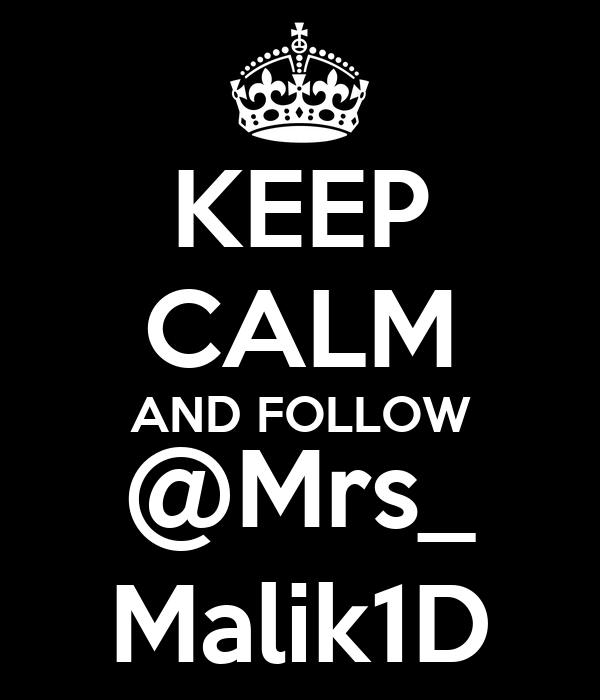 KEEP CALM AND FOLLOW @Mrs_ Malik1D