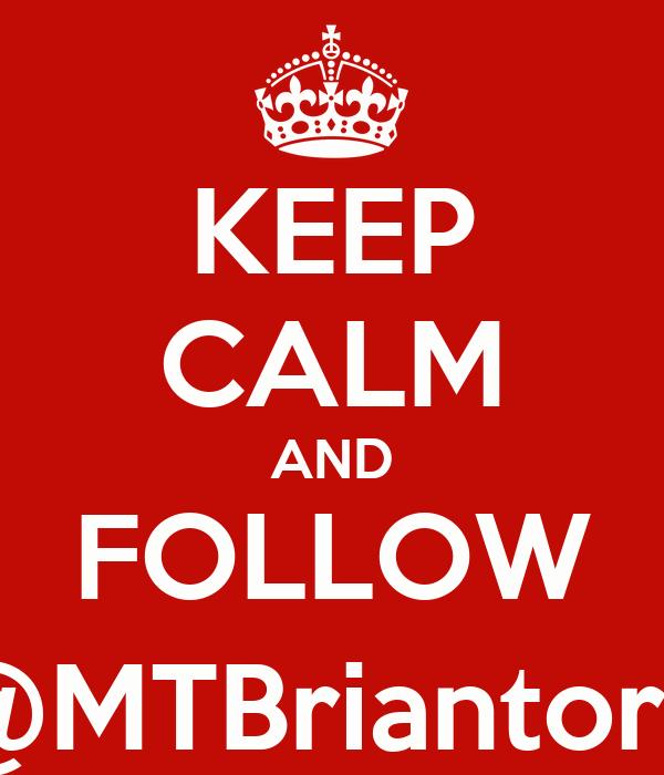 KEEP CALM AND FOLLOW @MTBriantoro