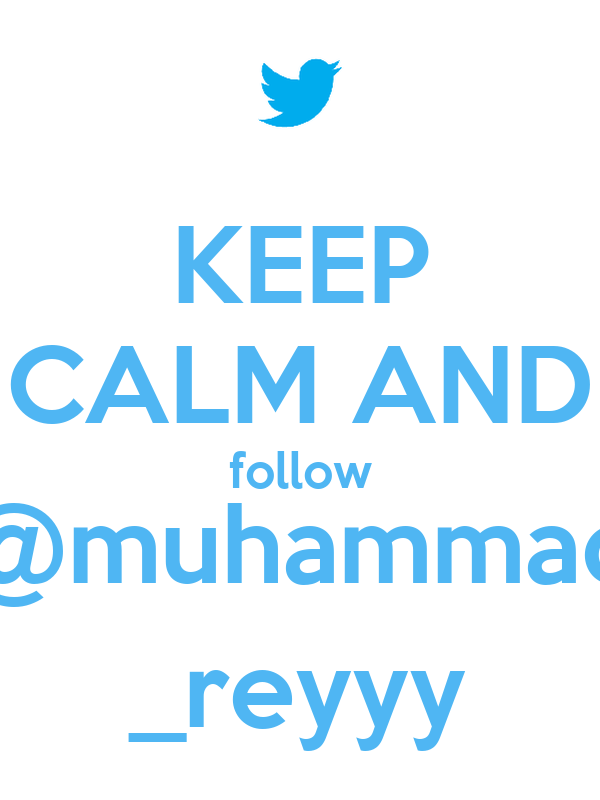 KEEP CALM AND follow @muhammad _reyyy