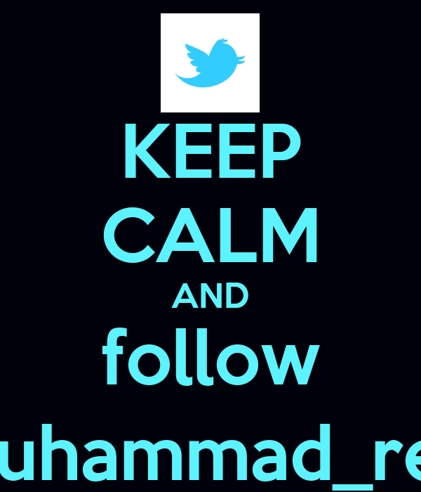 KEEP CALM AND follow @muhammad_reyyy