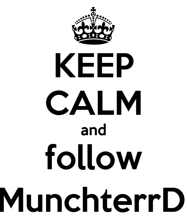 KEEP CALM and follow @MunchterrDoll