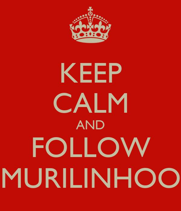 KEEP CALM AND FOLLOW MURILINHOO