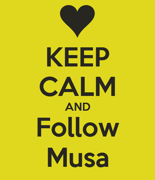 KEEP CALM AND Follow Musa