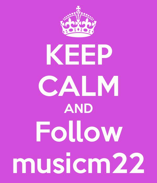KEEP CALM AND Follow musicm22