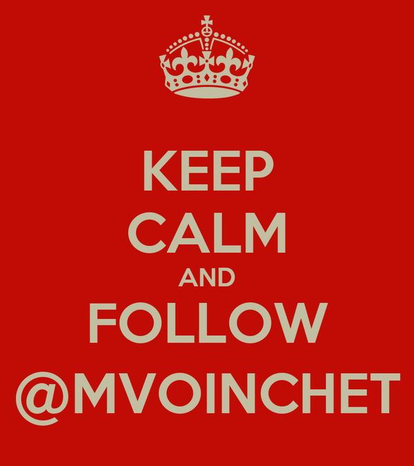 KEEP CALM AND FOLLOW @MVOINCHET