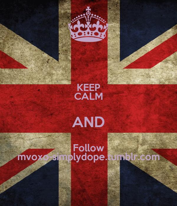 KEEP CALM AND Follow mvoxo-simplydope.tumblr.com