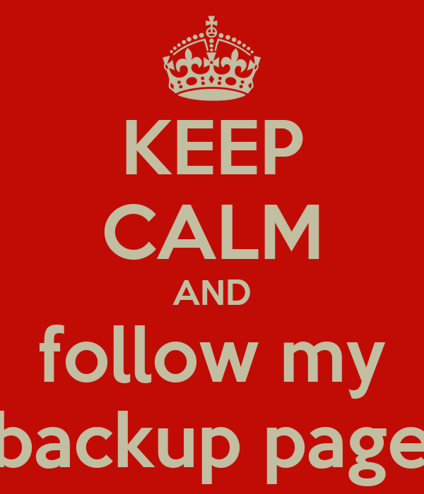 KEEP CALM AND follow my backup page