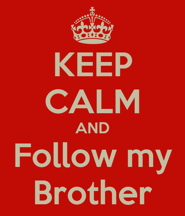 KEEP CALM AND Follow my Brother