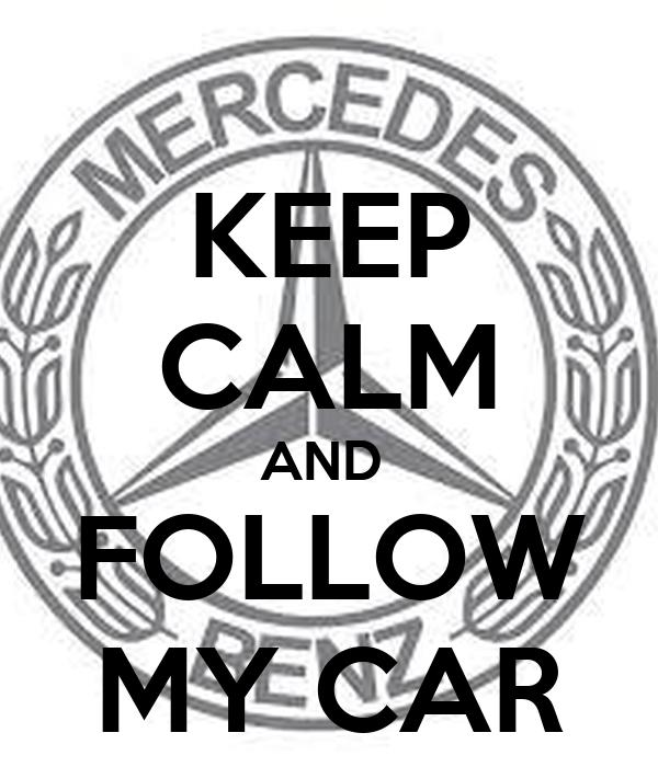 KEEP CALM AND  FOLLOW MY CAR