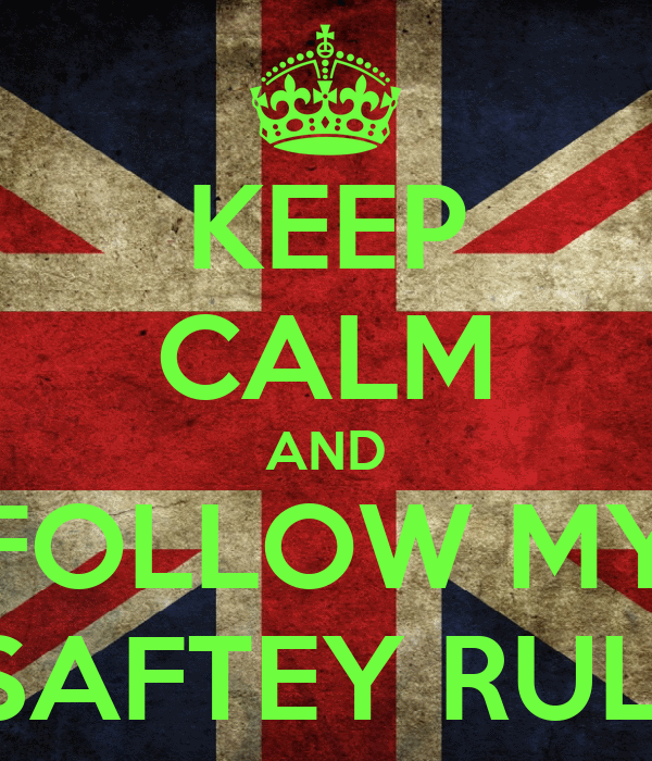 KEEP CALM AND FOLLOW MY E-SAFTEY RULES