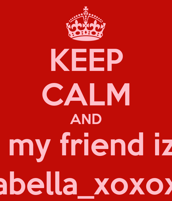 KEEP CALM AND follow my friend izabella @izabella_xoxoxoxo