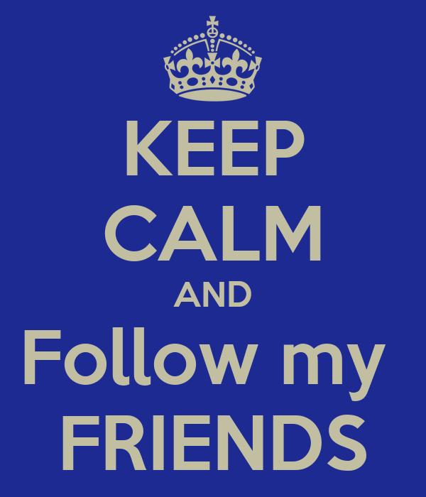 KEEP CALM AND Follow my  FRIENDS