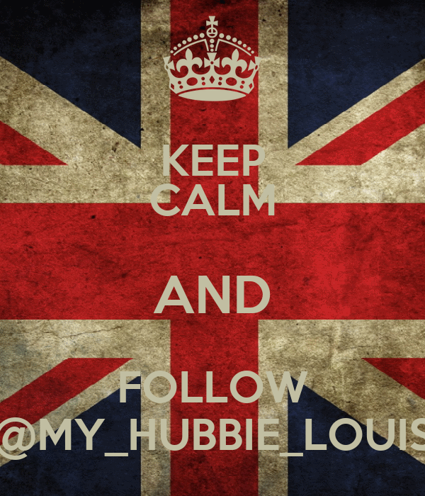 KEEP CALM AND FOLLOW @MY_HUBBIE_LOUIS