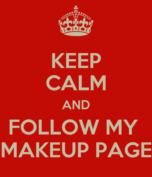 KEEP CALM AND FOLLOW MY  MAKEUP PAGE