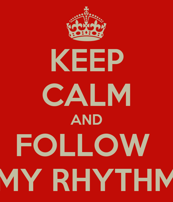 KEEP CALM AND FOLLOW  MY RHYTHM