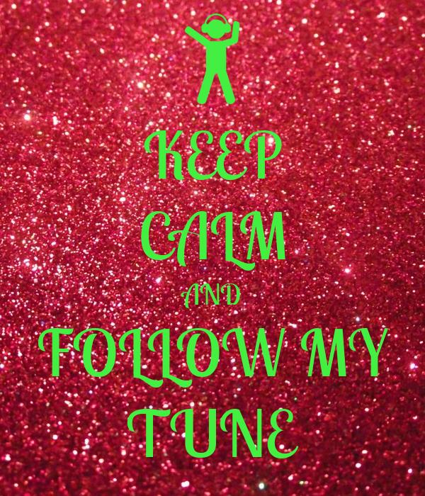 KEEP CALM AND FOLLOW MY TUNE